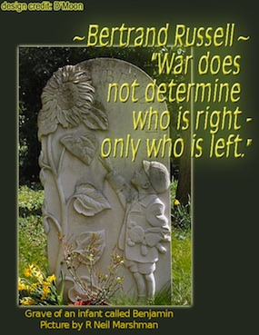 """War does not determine who is right - only who is left."" - The Honourable Bertrand Russell"
